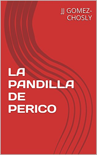 LA PANDILLA DE PERICO por JJ GOMEZ-CHOSLY