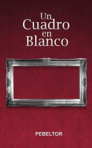 Un Cuadro en Blanco eBook: Pedro Belmonte, PEBELTOR: Amazon.es ...