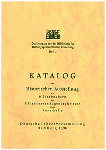 Katalog der Historischen Ausstellung von Bilderbüchern und Illustrierten Jugendschriften in der Kunsthalle / Deutsche Lehrerversammlung Hamburg 1896 ... für Internationale Pädagogische Forschung)