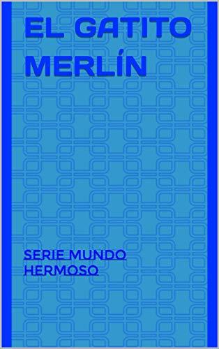 El gatito Merlín: Serie  MUNDO HERMOSO por Á.A. Fdez.