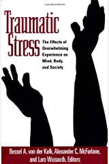 Traumatic Stress: The Effects of Overwhelming Experience on Mind, Body, and Society: The Effects of Overwhelming Stress on Mind, Body and Society Hardcover