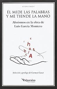 ÉL MIDE LAS PALABRAS Y ME TIENDE LA MANO: Aforismos en la obra de Luis García Montero par Luis García Montero