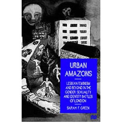 By Sarah F Green ( Author ) [ Urban Amazons: Lesbian Feminism and Beyond in the Gender, Sexuality, and Identity Battles of London (1997) By Sep-1997 Hardcover