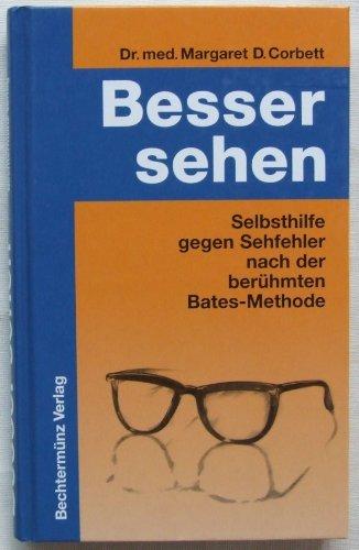 Besser Sehen. Selbsthilfe gegen Sehfehler nach der Berühmten Bates-Methode