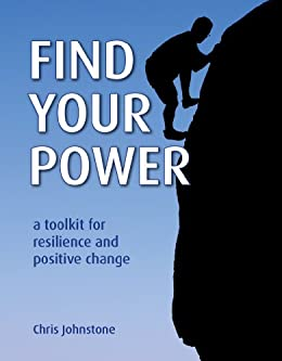 Find Your Power: a Toolkit for Resilience and Positive Change by [Johnstone, Chris]