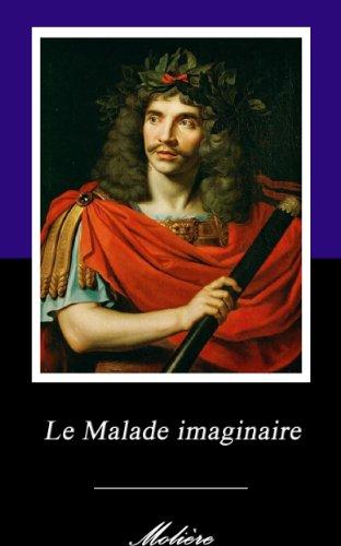 Le Malade imaginaire. (Annoté)