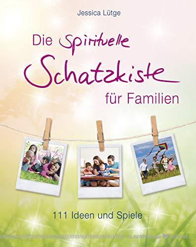Die spirituelle Schatzkiste für Familien: 111 Ideen und Spiele