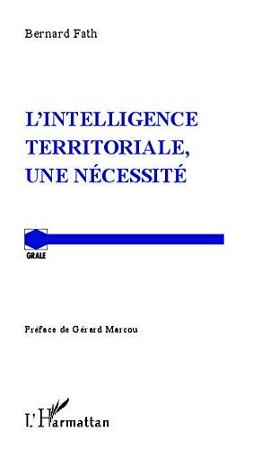 L'intelligence territoriale, une nécessité (Grale) por Bernard Fath