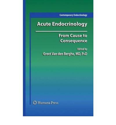[(Acute Endocrinology: From Cause to Consequence)] [Author: Greet Van den Berghe] published on (November, 2008)
