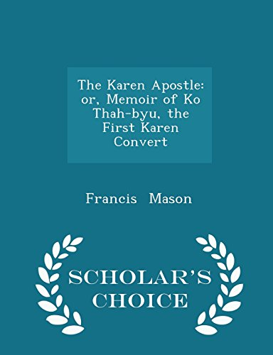 The Karen Apostle: or, Memoir of Ko Thah-byu, the First Karen Convert - Scholar's Choice Edition