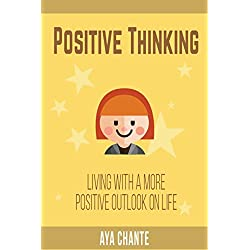 Positive Thinking: Living with a more Positive Outlook on Life
