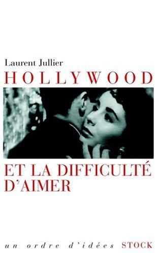 Hollywood et la difficulté d'aimer par Laurent Jullier