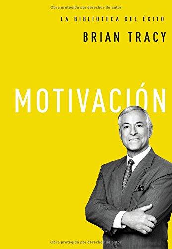 Motivación (La Biblioteca del Exito) por Brian Tracy