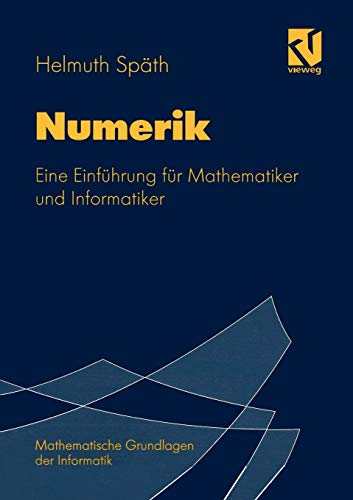 Numerik: Eine Einführung für Mathematiker und Informatiker (Mathematische Grundlagen der Informatik)
