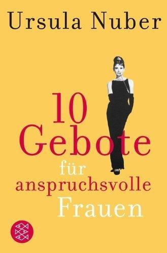 10 Gebote für anspruchsvolle Frauen von Ursula Nuber (24. März 2006) Taschenbuch