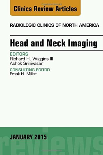 Head and Neck Imaging, An Issue of Radiologic Clinics of North America, 1e (The Clinics: Radiology) by Richard H. Wiggins III MD CIIP FSIIM (2014-12-24)