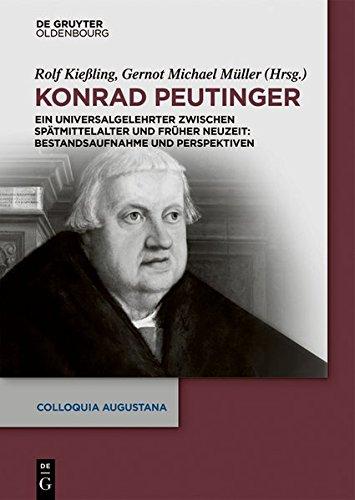 Konrad Peutinger: Ein Universalgelehrter zwischen Spätmittelalter und Früher Neuzeit:...