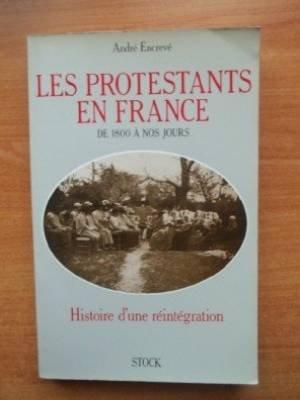Les Protestants en France de 1800  nos jours : Histoire d'une rintgration