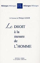 Le droit à la mesure de l'homme : Mélanges en l'honneur de Philippe Léger
