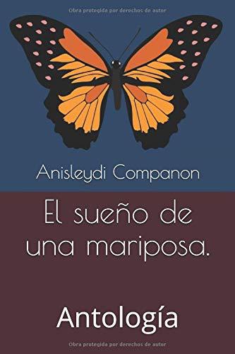 El sueño de una mariposa.: Antología por Anisleydi Companon