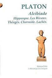 Alcibiade : Hipparque, Les Rivaux, Théagès, Charmide, Lachès