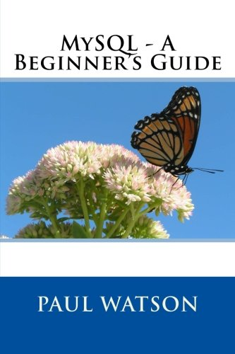 MySQL - A Beginner's Guide por Mr. Paul Watson