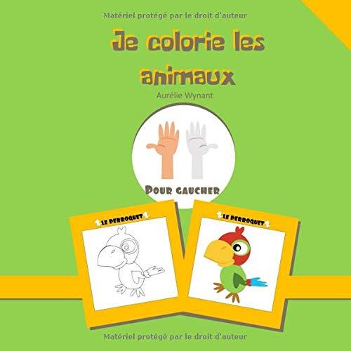 Je colorie les animaux: Pour gaucher par Aurélie Wynant