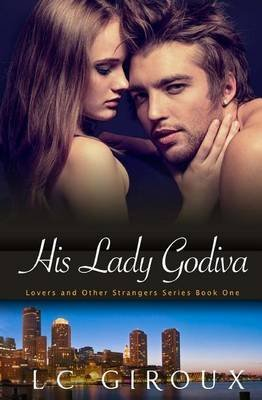 his-lady-godiva-lovers-and-other-strangers-book-one-by-author-l-c-giroux-published-on-september-2012