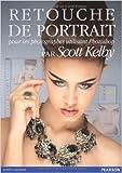 Retouche de portrait - Pour les photographes utilisant Photoshop de Scott Kelby ( 26 août 2011 ) - Pearson (26 août 2011) - 26/08/2011