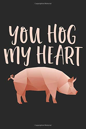 You Hog My Heart: A 6x9 Inch Blank Lined Journal for Lovers, Couples, And Single People Who Love to Laugh, Makes A Perfect Gag Gift for Valentine's Day (Pet-escort)