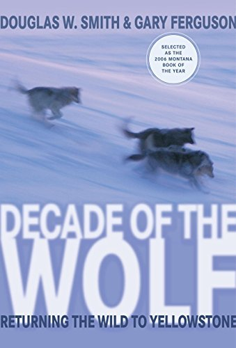 Decade of the Wolf: Returning the Wild to Yellowstone by Douglas Smith (2006-11-01)