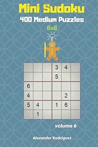 Mini Sudoku Puzzles - 400 Medium 6x6 vol. 6: Volume 6 por Alexander Rodriguez