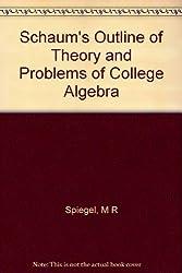 Schaum's outline of theory and problems of college algebra (Schaum's outline series)