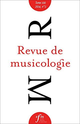 Revue de musicologie tome 100, n° 2, 2014