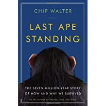 Last Ape Standing: The Seven-Million-Year Story of How and Why We Survived by Chip Walter (2013-01-29)