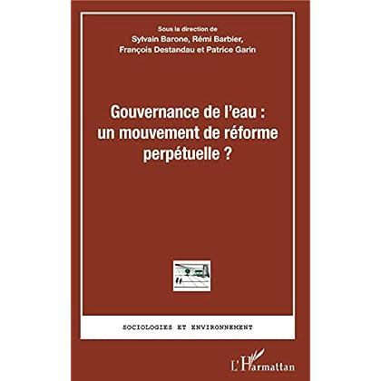 Gouvernance de l'eau : un mouvement de réforme perpétuelle ? (Sociologies et Environnement)