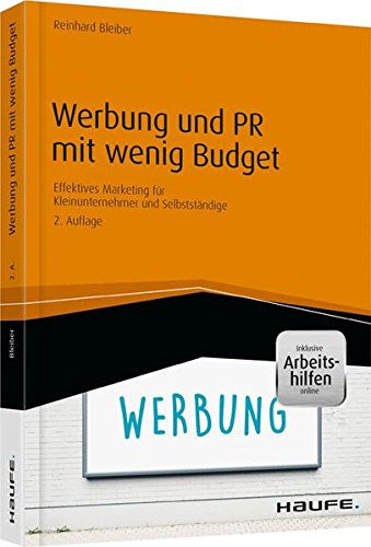 Werbung und PR mit wenig Budget - inkl. Arbeitshilfen online: Effektives Marketing für Kleinunternehmer und Selbstständige (Haufe Ratgeber plus)