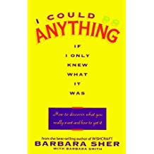 By Barbara Sher I Could Do Anything If I Only Knew What It Was: How to Discover What You Really Want and How to Get (First Printing) [Hardcover]