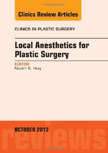 Local Anesthesia for Plastic Surgery, An Issue of Clinics in Plastic Surgery, 1e (The Clinics: Surgery) 1st Edition by Huq MD, Nasim (2013) Hardcover