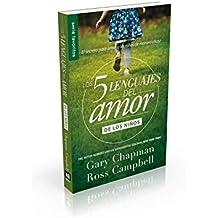 Los Cinco Lenguajes del Amor Para Ninos: El Secreto Para Amar a Los Ninos de Manera Eficaz (Coleccion De Los 5 Languajes Del Amor)