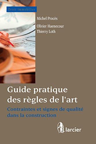 Guide pratique des règles de l'art: Contraintes et signes de qualité dans la construction (Collection Droit immobilier)
