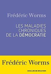 Les maladies chroniques de la démocratie par Frédéric Worms