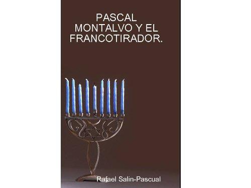 PASCAL MONTALVO Y EL FRANCOTIRADO por RAFAEL J. SALÍN-PASCUAL