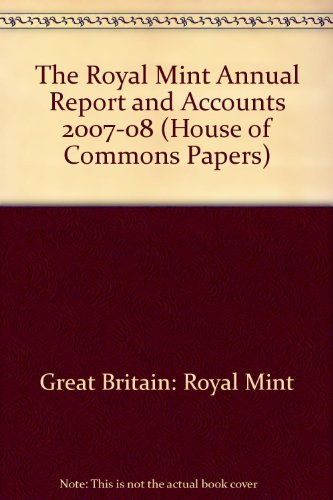 The Royal Mint Annual Report and Accounts 2007-08 (House of Commons Papers) (Regierung Mint)