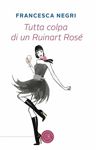 tutta-colpa-di-un-ruinart-rose-italian-edition