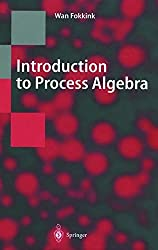 Introduction to Process Algebra (Texts in Theoretical Computer Science. An EATCS Series)