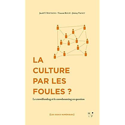 La Culture par les foules ?: Le crowdfunding et le crowdsourcing en question (Les essais numériques)