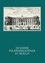 325 Jahre Staatsbibliothek in Berlin: Das Haus Und Seine Leute (Ausstellungskataloge der Staatsbibliothek Zu Berlin)