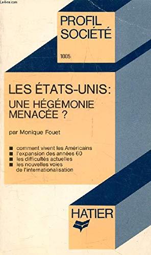 Les Etats-Unis : Une hégémonie menacée par Monique Fouet