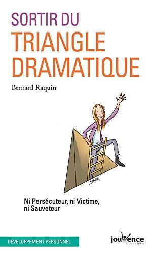 Sortir du triangle dramatique : Ni persécuteur ni victime ni sauveteur par Bernard Raquin